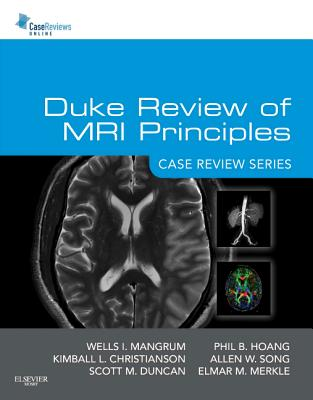 Duke Review of MRI Principles By Mangrum, Wells/ Christianson, Kimball/ Duncan, Scott/ Hoang, Phil