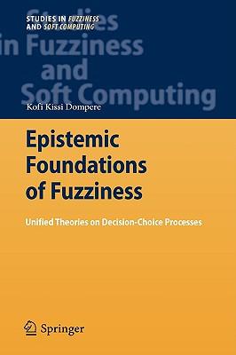 Epistemic Foundations of Fuzziness By Dompere, Kofi Kissi